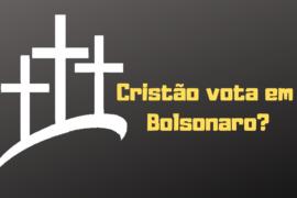 Cristãos devem votar em Bolsonaro?