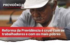 Reforma da previdência é péssima para o trabalhador e cruel com os mais pobres