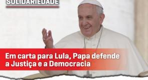 Em carta a Lula, Papa Francisco defende a justiça e a democracia